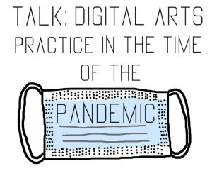 Talk: Digital Arts Practice in the time of the Pandemic